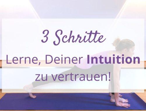 3 Schritte – Lerne, Deiner Intuition zu vertrauen mit Hilfe von Yoga!