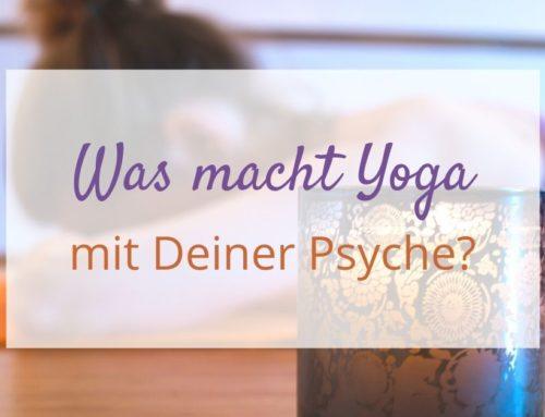Was macht Yoga mit Deiner Psyche?