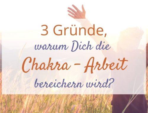 3 Gründe, warum Dich die Chakra – Arbeit bereichern wird!
